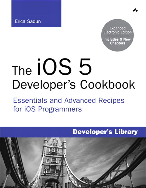 The iOS 5 Developer's Cookbook:  Expanded Electronic Edition: Essentials and Advanced Recipes for iOS Programmers