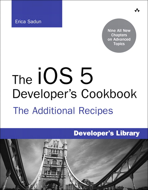 iOS 5 Developer's Cookbook, The: The Additional Recipes: Additional Recipes Found Only in the Expanded Electronic Edition