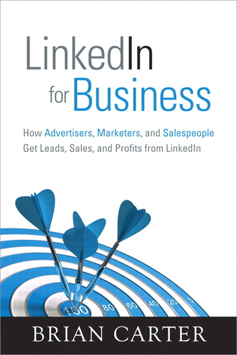LinkedIn for Business: How Advertisers, Marketers and Salespeople Get Leads, Sales and Profits from LinkedIn