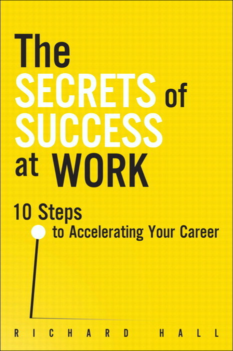 Secrets of Success at Work, The: 10 Steps to Accelerating Your Career