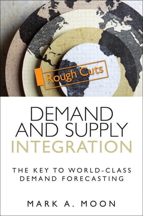 Demand and Supply Integration: The Key to World-Class Demand Forecasting, Rough Cuts