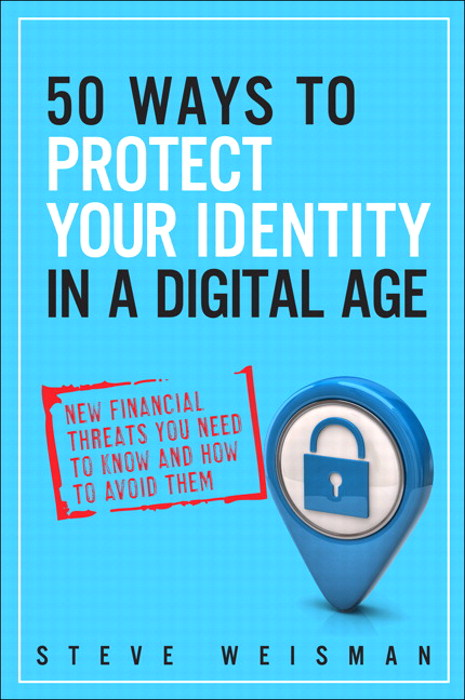 50 Ways to Protect Your Identity in a Digital Age: New Financial Threats You Need to Know and How to Avoid Them, 2nd Edition