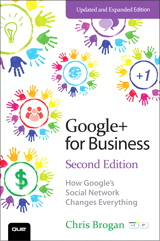 Google+ for Business: How Google's Social Network Changes Everything, 2nd Edition