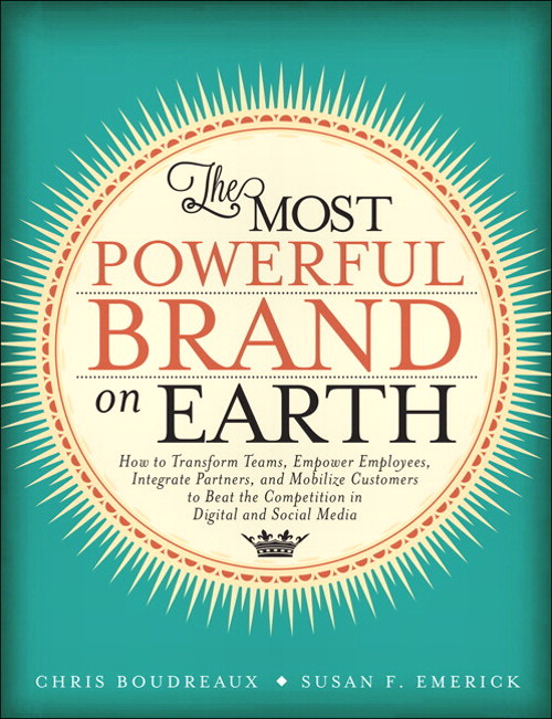 Most Powerful Brand On Earth, The: How to Transform Teams, Empower Employees, Integrate Partners, and Mobilize Customers to Beat the Competition in Digital and Social Media
