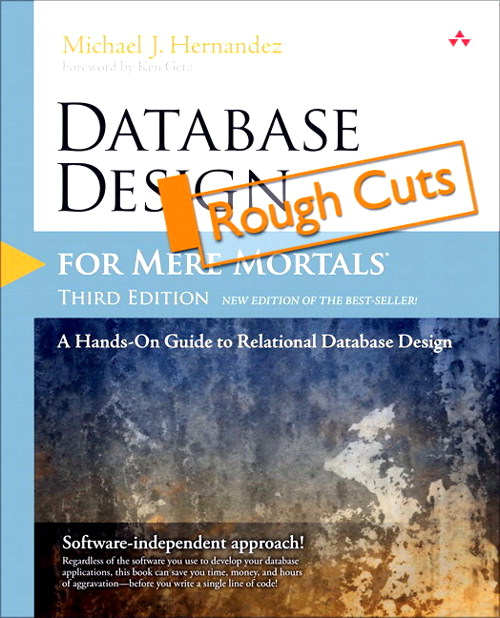 Database Design for Mere Mortals: A Hands-On Guide to Relational Database Design, Rough Cuts, 3rd Edition