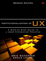 Institutionalization of UX: A Step-by-Step Guide to a User Experience Practice, 2nd Edition