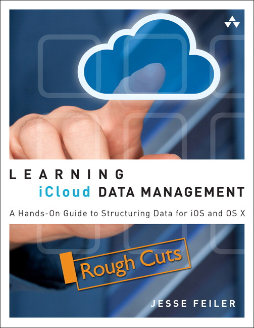 Learning iCloud Data Management: A Hands-On Guide to Structuring Data for iOS and OS X, Rough Cuts