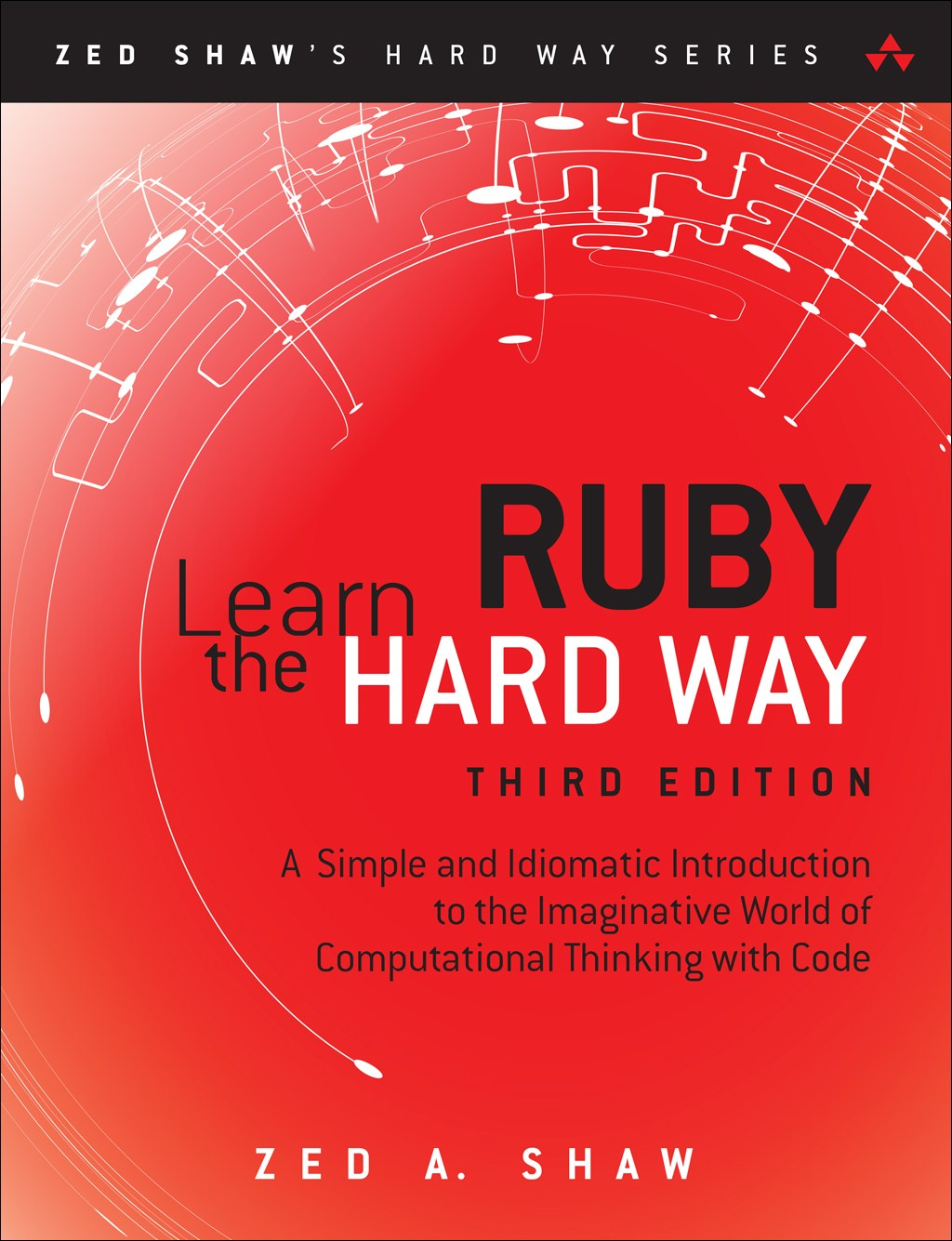 Learn Ruby the Hard Way: A Simple and Idiomatic Introduction to the Imaginative World Of Computational Thinking with Code, 3rd Edition