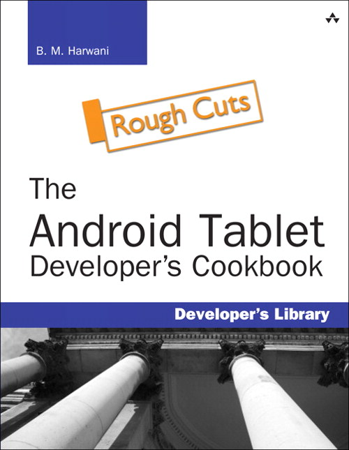 Android Tablet Developer's Cookbook, Rough Cuts, The