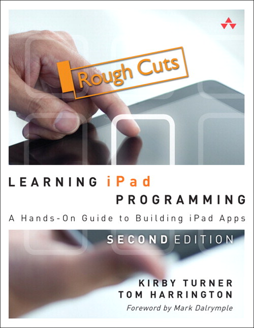 Learning iPad Programming: A Hands-On Guide to Building iPad Apps, Rough Cuts, 2nd Edition