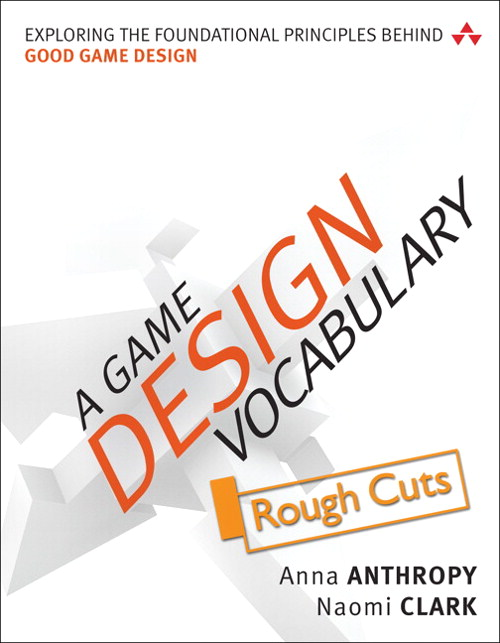 Game Design Vocabulary, A: Exploring the Foundational Principles Behind Good Game Design, Rough Cuts