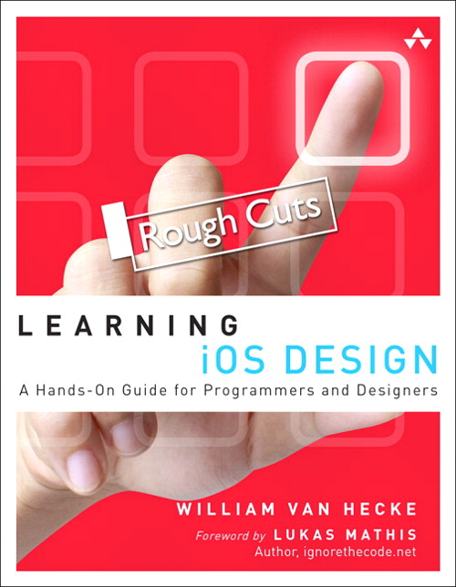 Learning iOS Design: A Hands-On Guide for Programmers and Designers, Rough Cuts