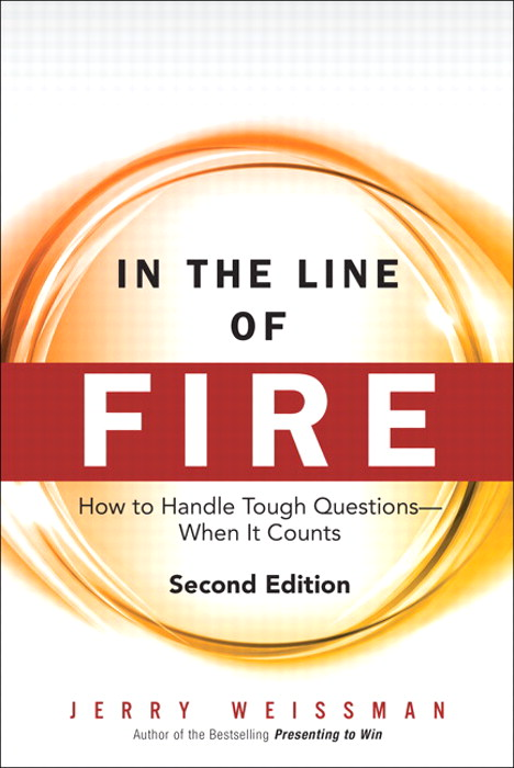 In the Line of Fire: How to Handle Tough Questions -- When It Counts, 2nd Edition