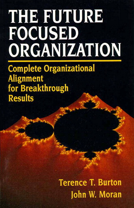 Future Focused Organization, The: Complete Organizational Alignment for Breakthrough Results
