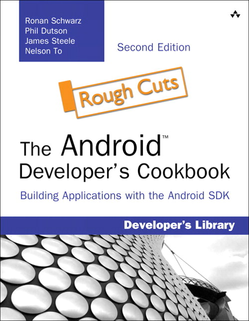 Android Developer's Cookbook, The: Building Applications with the Android SDK, Rough Cuts, 2nd Edition