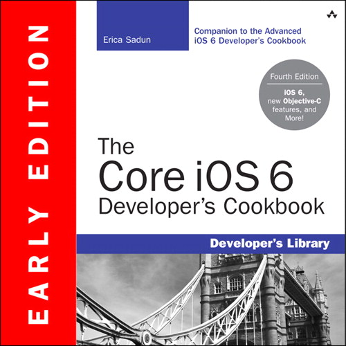 Core iOS 6 Developer's Cookbook (Early Edition), The, 4th Edition