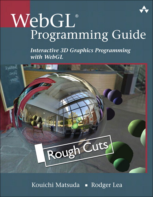 WebGL Programming Guide: Interactive 3D Graphics Programming with WebGL, Rough Cuts
