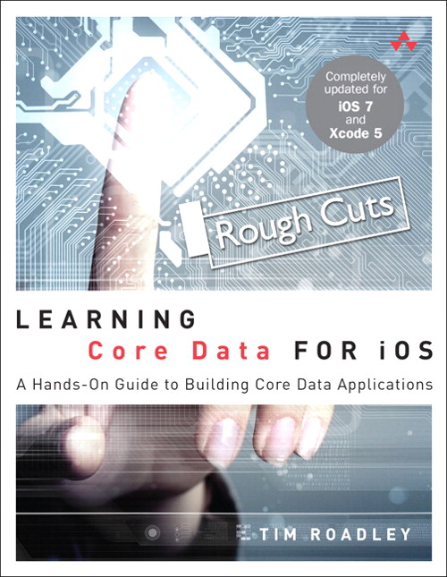 Learning Core Data for iOS: A Hands-On Guide to Building Core Data Applications, Rough Cuts