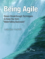 "Being Agile: Eleven Breakthrough Techniques to Keep You from ""Waterfalling Backward"""
