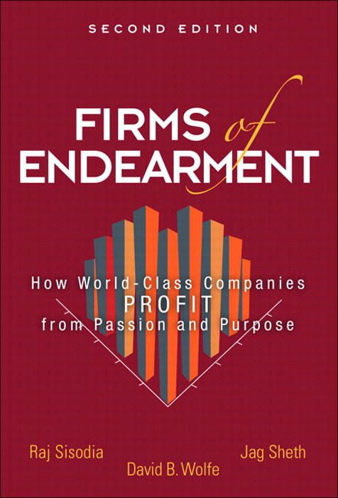Firms of Endearment: How World-Class Companies Profit from Passion and Purpose, 2nd Edition