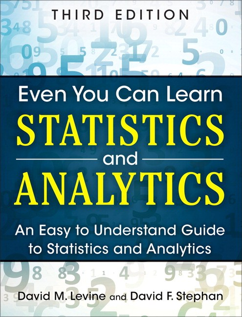 Even You Can Learn Statistics and Analytics: An Easy to Understand Guide to Statistics and Analytics, 3rd Edition