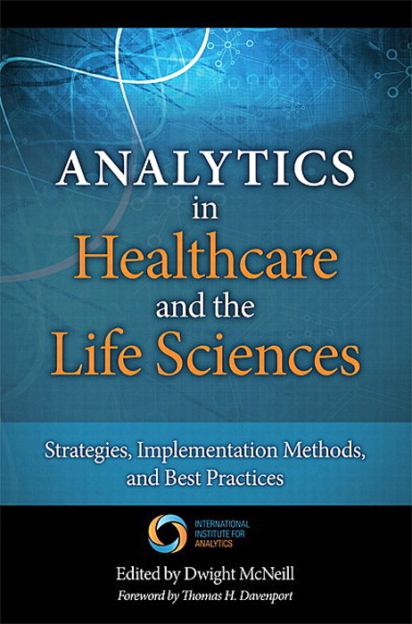 Analytics in Healthcare and the Life Sciences: Strategies, Implementation Methods, and Best Practices