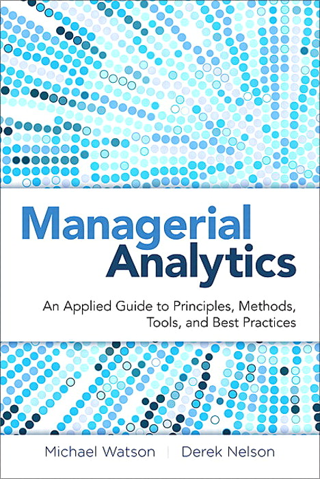 Managerial Analytics: An Applied Guide to Principles, Methods, Tools, and Best Practices
