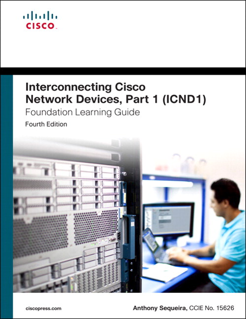 Interconnecting Cisco Network Devices, Part 1 (ICND1) Foundation Learning Guide, 4th Edition