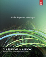 Adobe Experience Manager: Classroom in a Book: A Guide to CQ5 for Marketing Professionals
