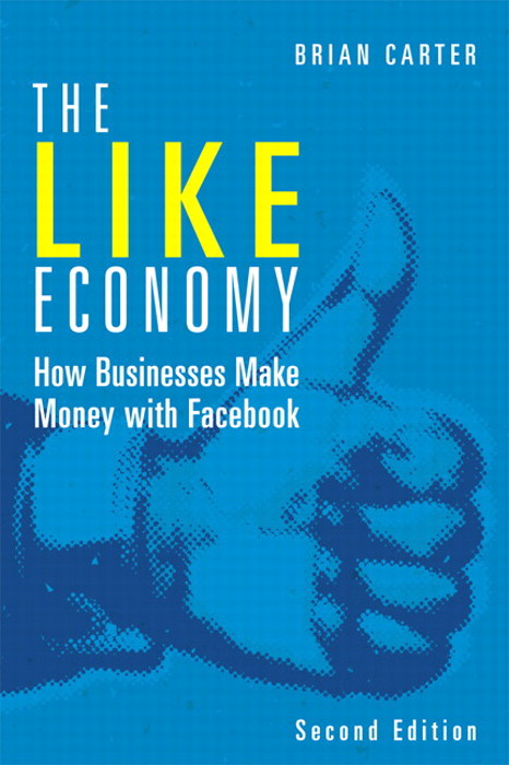 Like Economy, The: How Businesses Make Money with Facebook, 2nd Edition