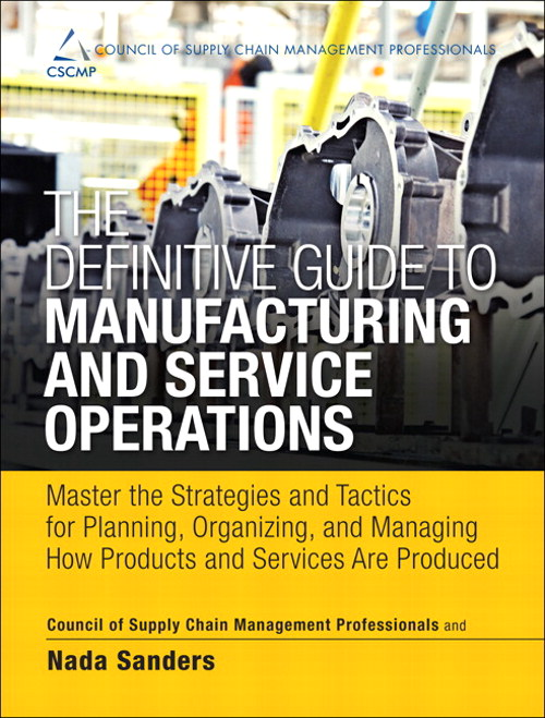 Definitive Guide to Manufacturing and Service Operations, The: Master the Strategies and Tactics for Planning, Organizing, and Managing How Products and Services Are Produced