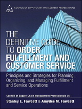 Definitive Guide to Order Fulfillment and Customer Service, The: Principles and Strategies for Planning, Organizing, and Managing Fulfillment and Service Operations