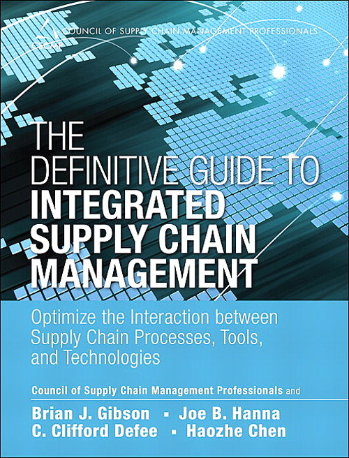 Definitive Guide to Integrated Supply Chain Management, The: Optimize the Interaction between Supply Chain Processes, Tools, and Technologies