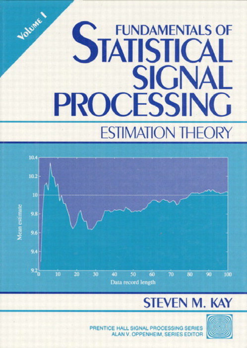 Fundamentals of Statistical Processing, Volume I: Estimation Theory