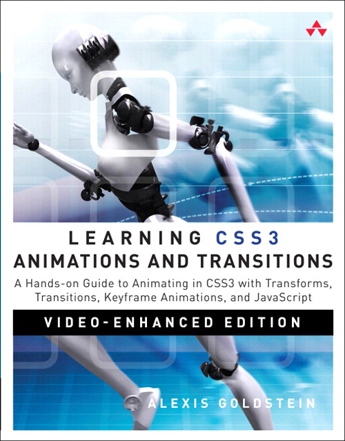 Learning CSS3 Animations & Transitions, Video-Enhanced Edition: A Hands-on Guide to Animating in CSS3 with Transforms, Transitions, Keyframe Animations, and JavaScript