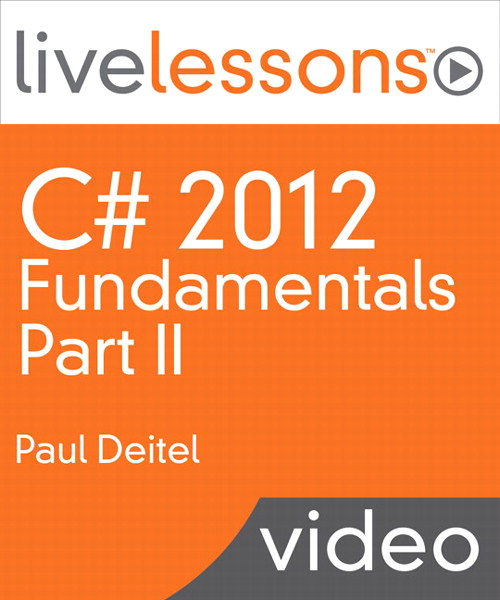 C# 2012 Fundamentals LiveLessons Parts I, II, III, and IV (Video Training): Part II