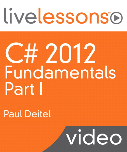 C# 2012 Fundamentals LiveLessons Parts I, II, III, and IV (Video Training): Part I
