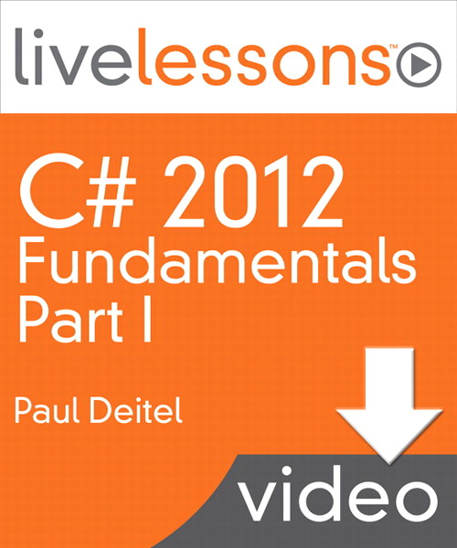C# 2012 Fundamentals LiveLessons Parts I, II, III, and IV (Video Training): Part I, Lesson 3: Introduction to C# Apps, Downloadable Version