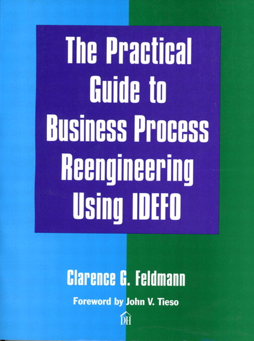 Practical Guide to Business Process Reengineering Using IDEFO, The