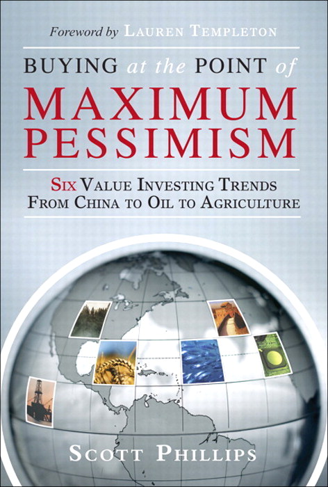 Buying at the Point of Maximum Pessimism: Six Value Investing Trends from China to Oil to Agriculture (paperback)