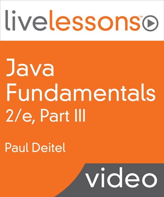 Java Fundamentals LiveLessons Part III