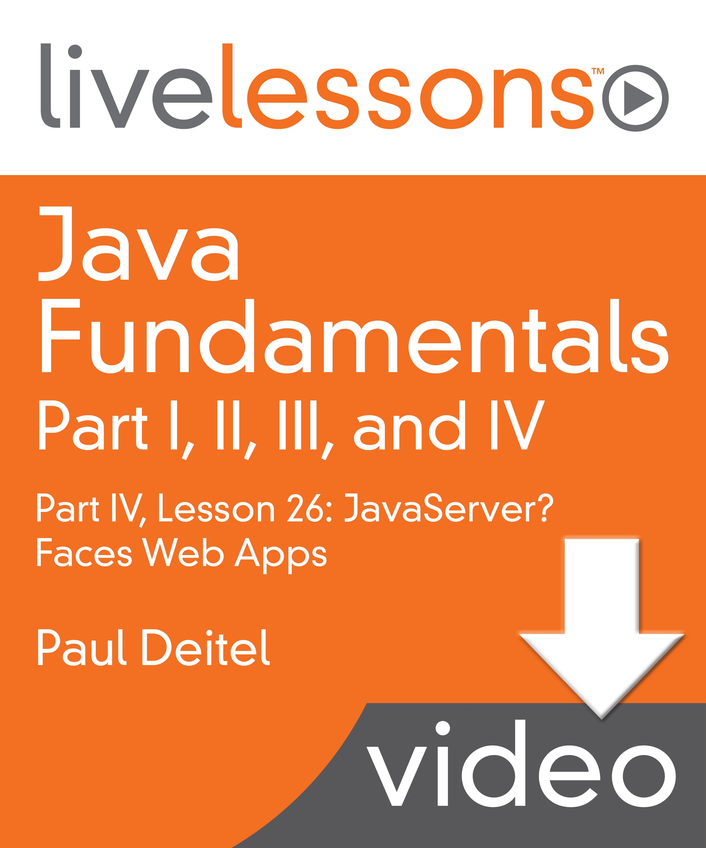 Java Fundamentals LiveLessons Parts I, II, III, and IV (Video Training): Part IV, Lesson 26: JavaServer? Faces Web Apps: Part 1, Downloadable Version