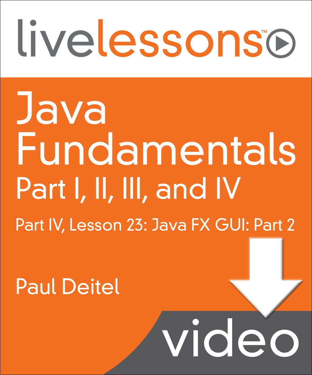 Java Fundamentals LiveLessons Parts I, II, III, and IV (Video Training): Part IV, Lesson 23: Java FX GUI: Part 2, Downloadable Version