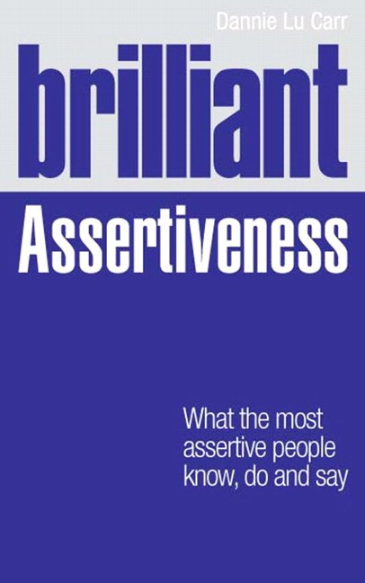 Brilliant Assertiveness: What the most assertive people know, do and say