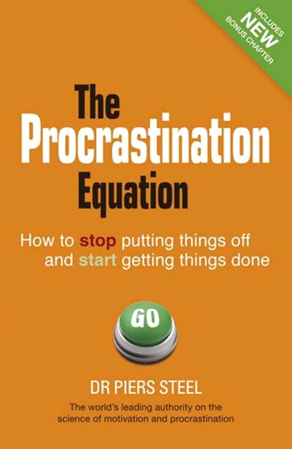 The Procrastination Equation: How to Stop Putting Things Off and Start Getting Stuff Done, 2nd Edition