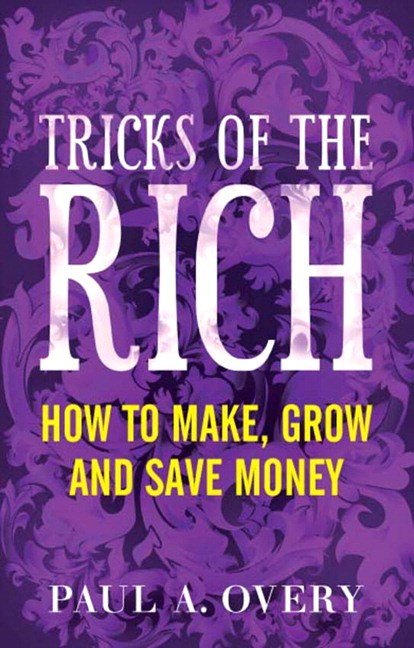 Tricks of the Rich: How to make, grow and save money