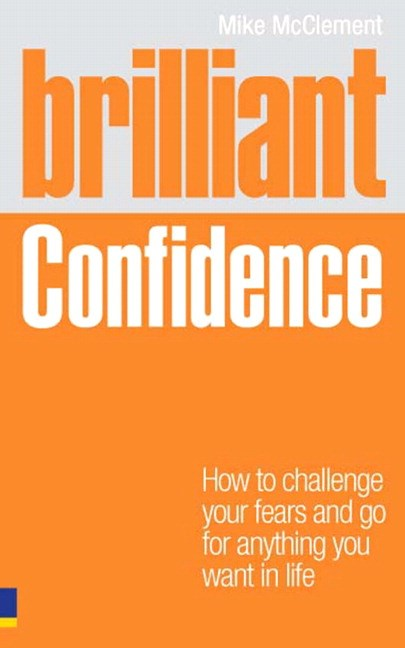 Brilliant Confidence: What Confident People Know, Say and Do