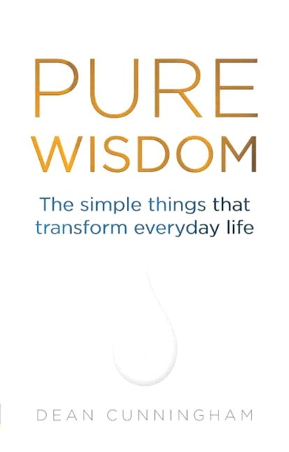 Pure Wisdom: The Simple Things That Transform Everyday Life