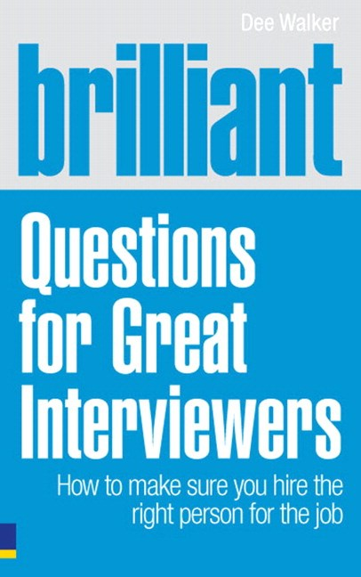 Brilliant Questions For Great Interviewers: How to make sure you hire the right person for the job