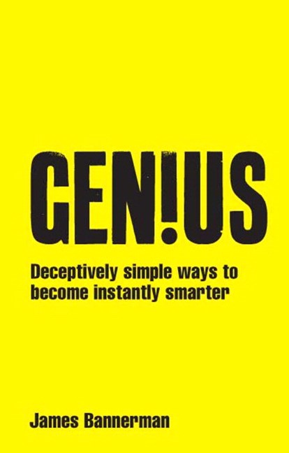 Genius!: Deceptively simple ways to become instantly smarter